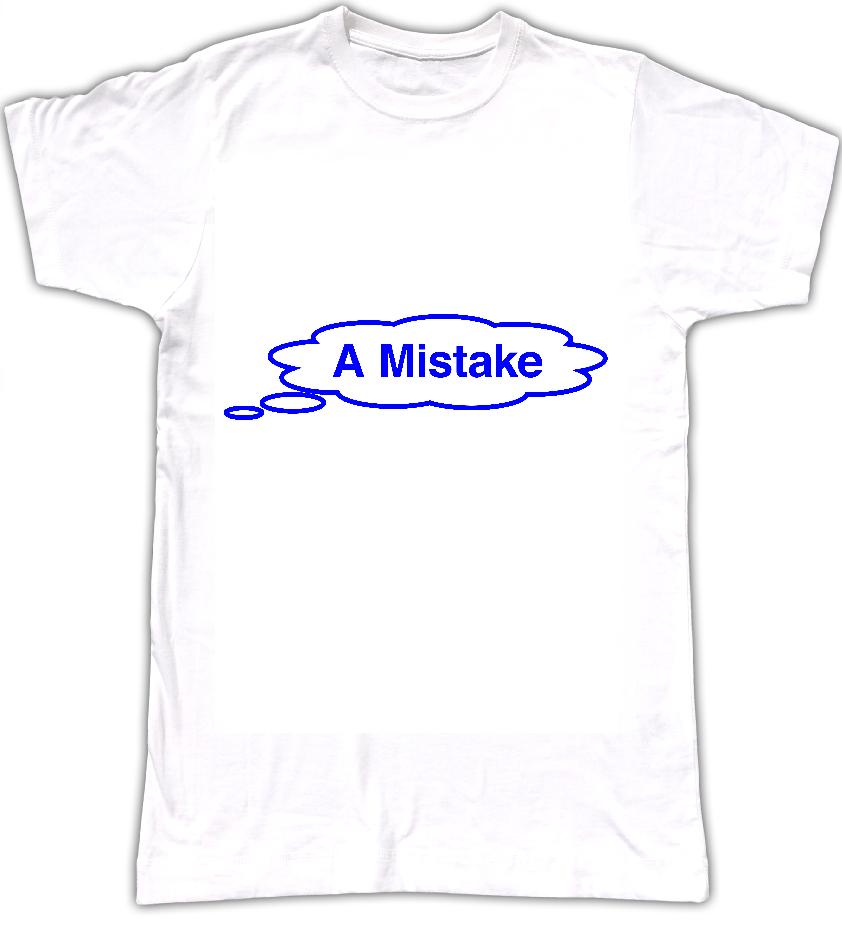 A Mistake T-shirt